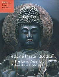 Book Cover, Medicine Master Buddha. The Iconic Worship of Yakushi in Heian Japan, by Yui Suzuki.
